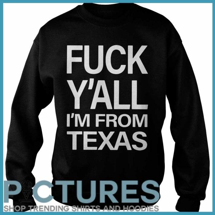 Fuck Y'all I'm From Texas Sweatshirt