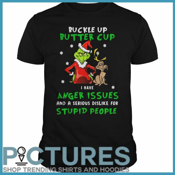 Grinch Buckle Up Buttercup I Have Anger Issues And A Serious Dislike For Stupid People Guys Tee