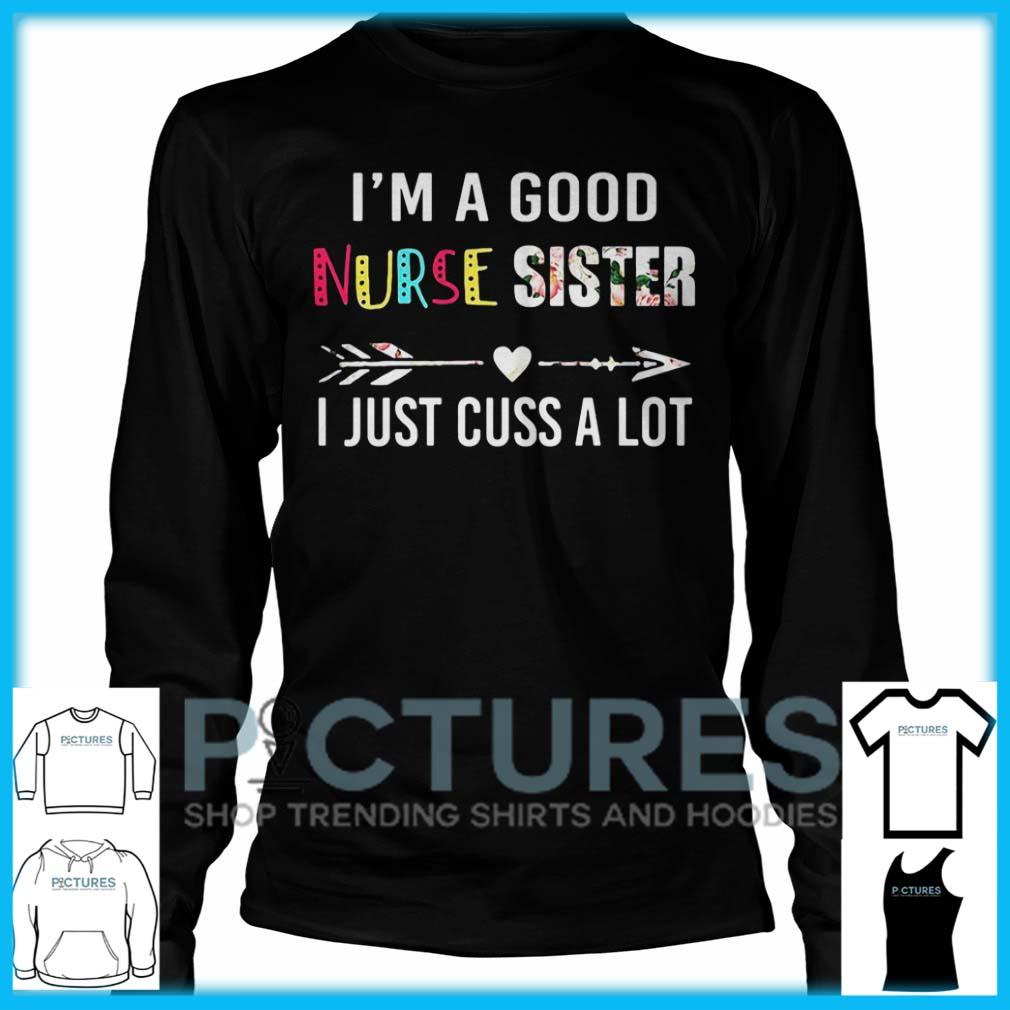 I'm A Good Nurse Sister I Just Cuss A Lot Long Sleeve