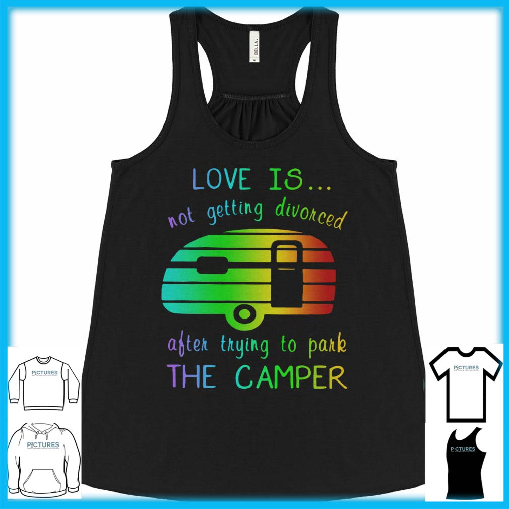 Love Is Not Getting Divorced Often Trying To Pake The Camper Flowy Tank