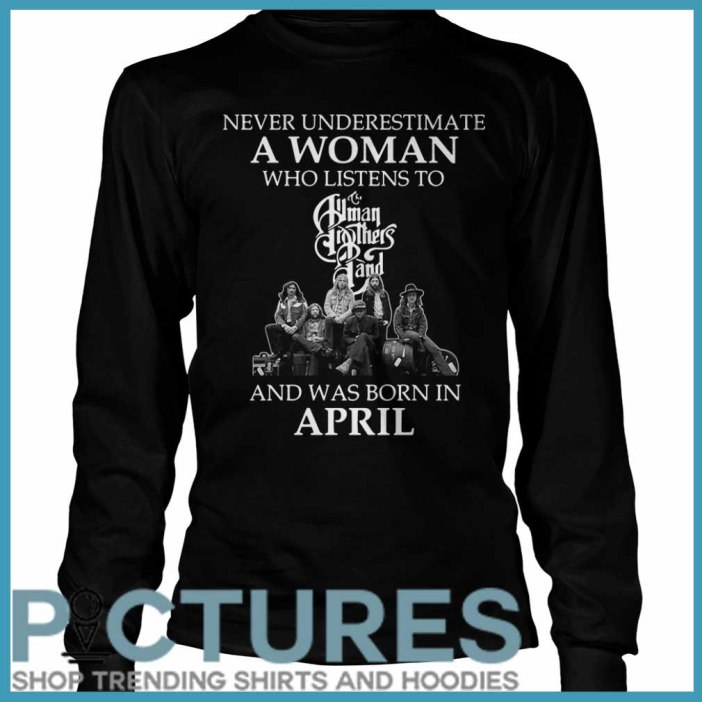 Never Underestimate A Woman Who Listens To Human Brother Band and was born in April Long Sleeve