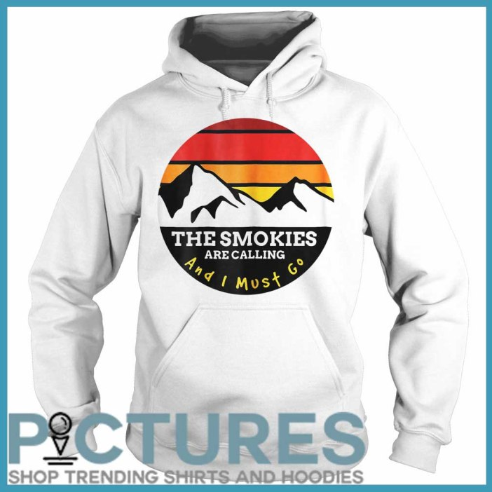 The Smokies Are Calling And I Must Go Smoky Mountains Hoodie
