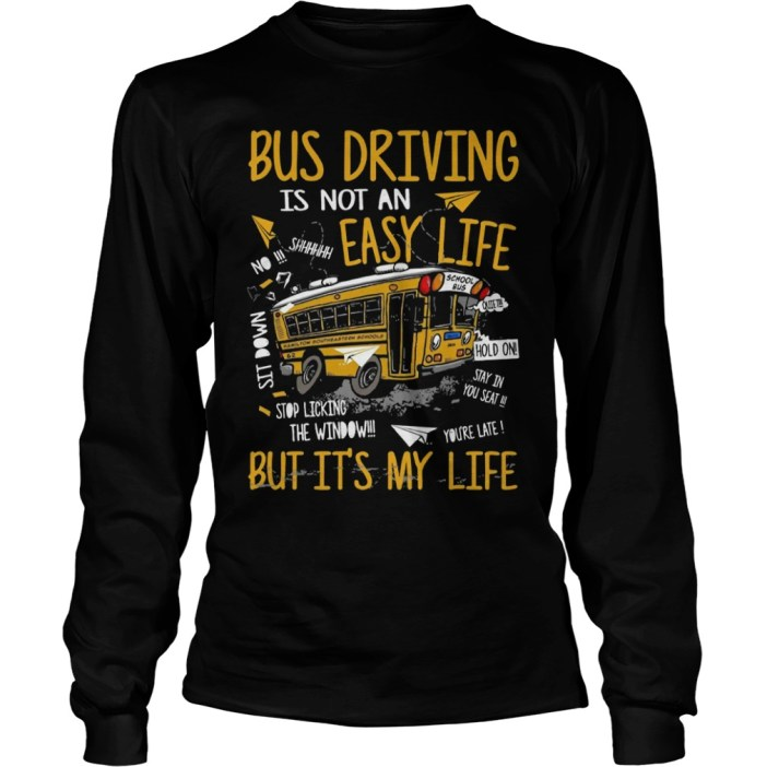 Bus driving is not an easy life but it's my life long sleeve