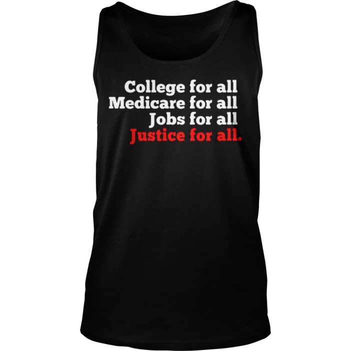 College for all Medicare for all Jobs for all Justice for all tank top