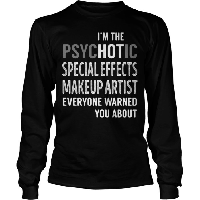 I'm the psychotic special effects makeup artist everyone warned you about long sleeve