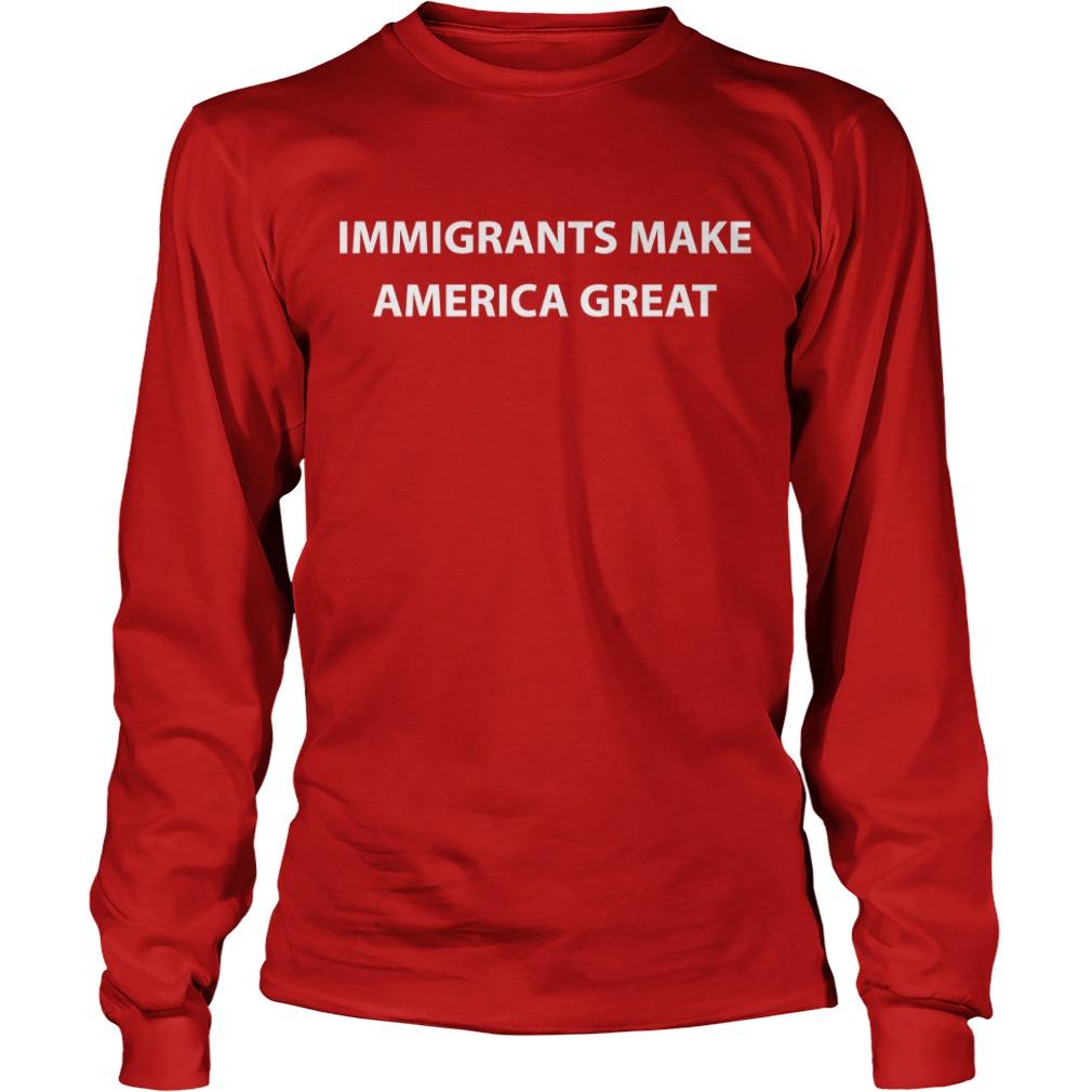 Immigrants make America great long sleeve