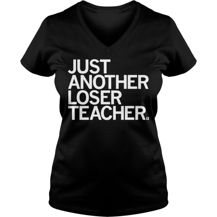 Just another loser teacher v-neck