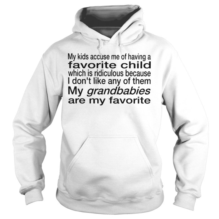 My kids accuse me of having a favorite child which is ridiculous hoodie