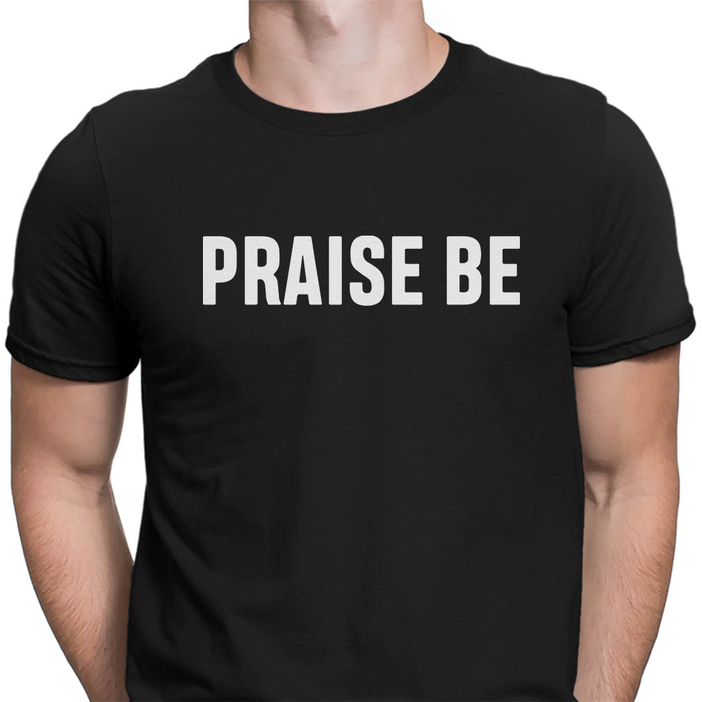 Praise be shirt