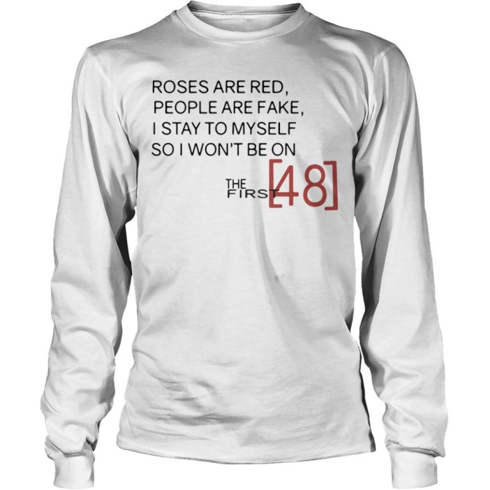 Roses are Red People are Fake I Stay to Myself So I Won't Be On The First 48 long sleeve
