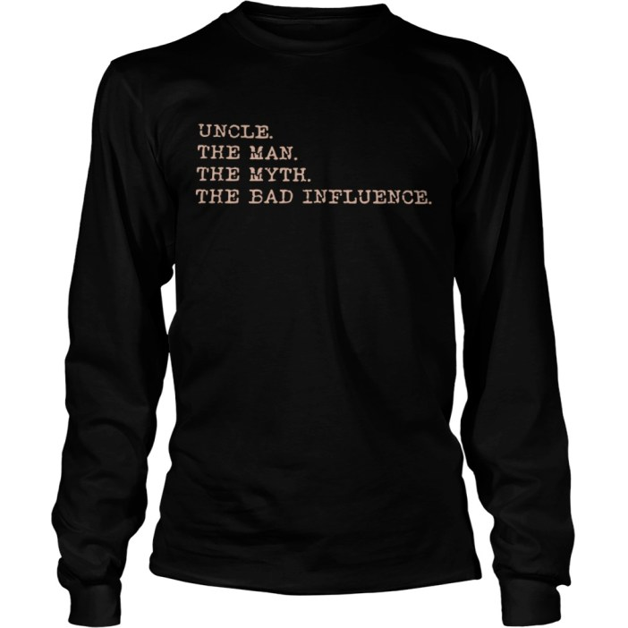 Uncle the man the myth the bad influence long sleeve