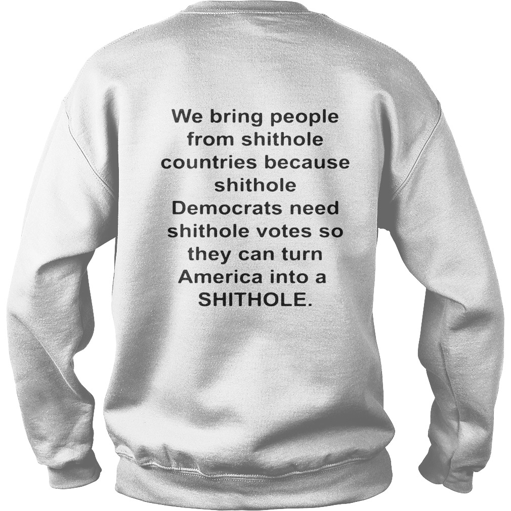 We bring people from shithole countries because shithole sweaterWe bring people from shithole countries because shithole sweater
