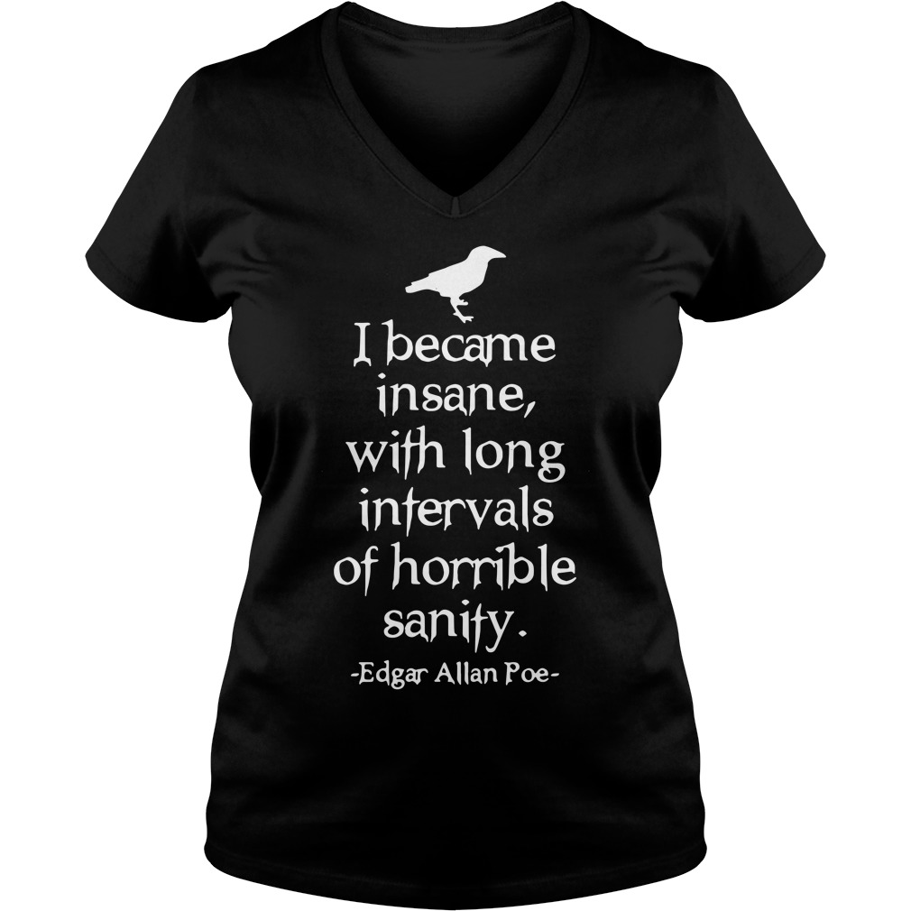 I became insane with long intervals of horrible sanity Edgar Allan Poe v-neck