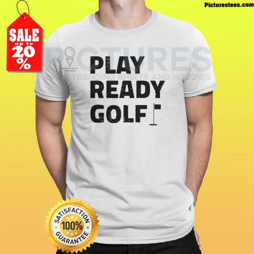 Play ready golf shirt 1 Picturestees Clothing - T Shirt Printing on Demand