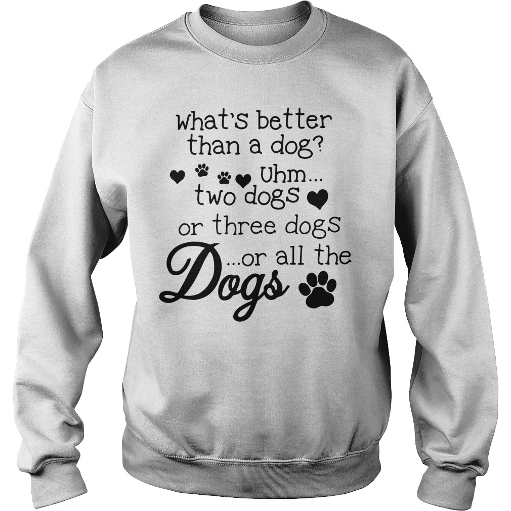 What's better than a dog Uhm two dogs or three dogs or all the dogs sweater