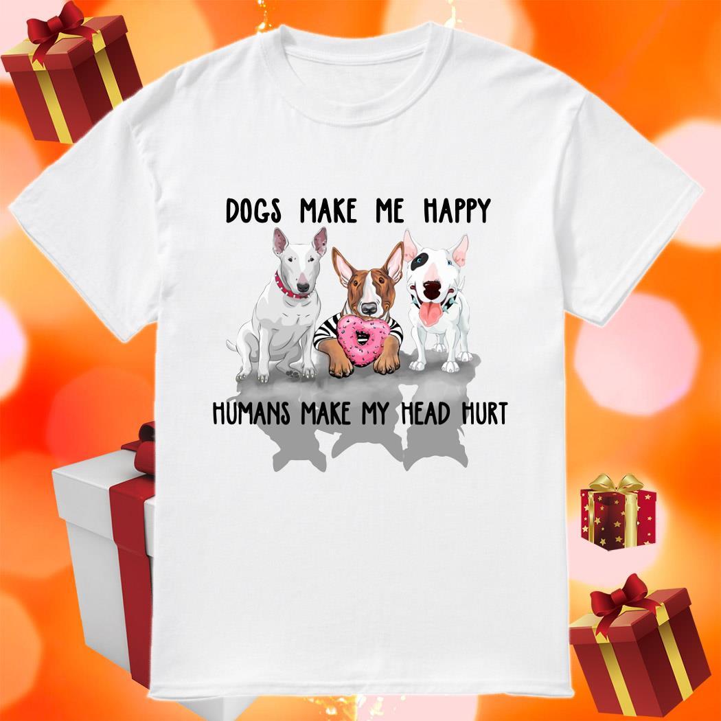 Terrier Dogs make me happy Humans make my head hurt shirt