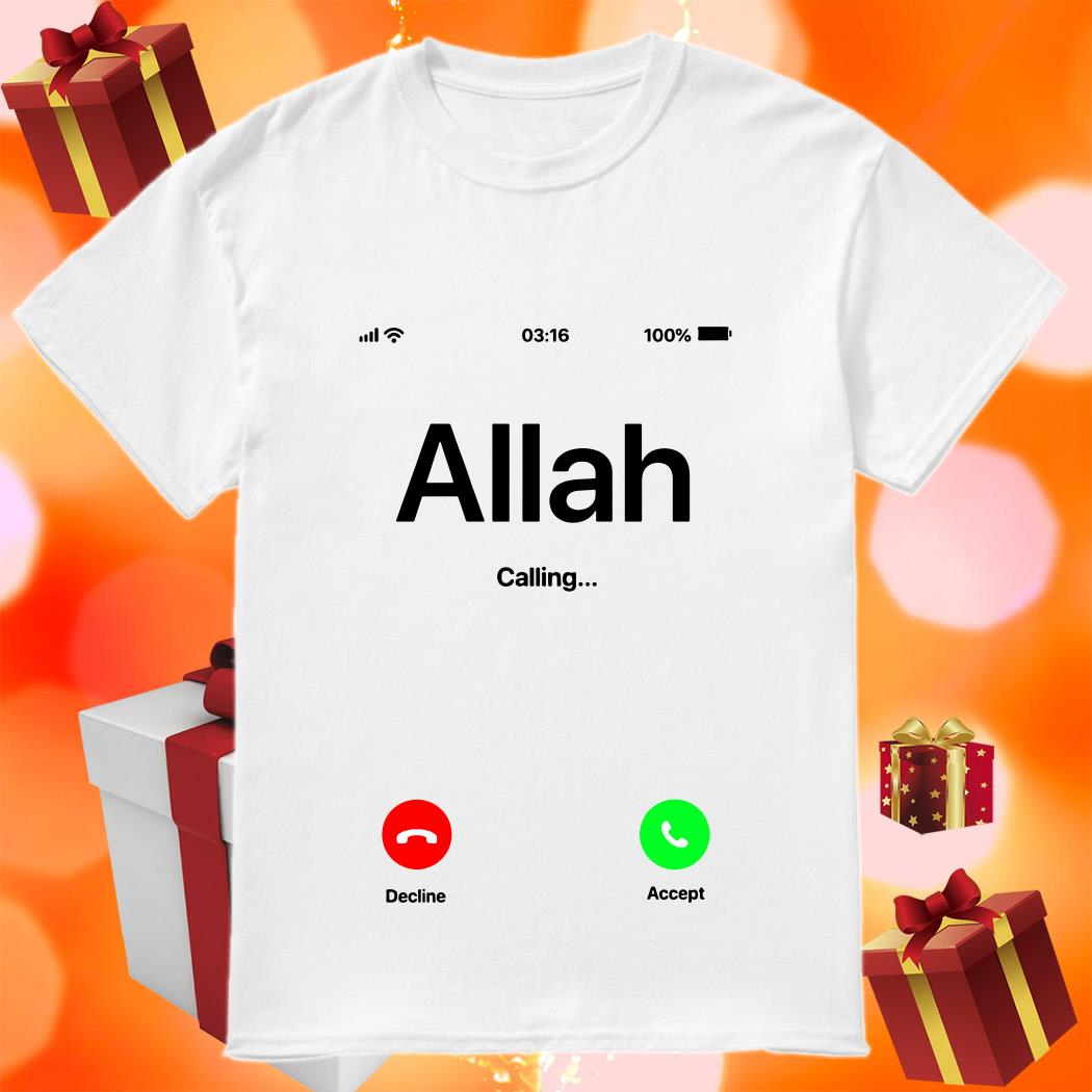 Allah is calling and I must go shirt