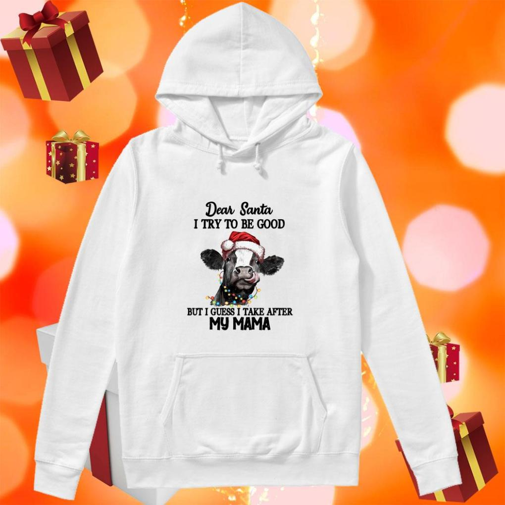Cow Dear Santa I try to be good but I guess I tale after my mama hoodie
