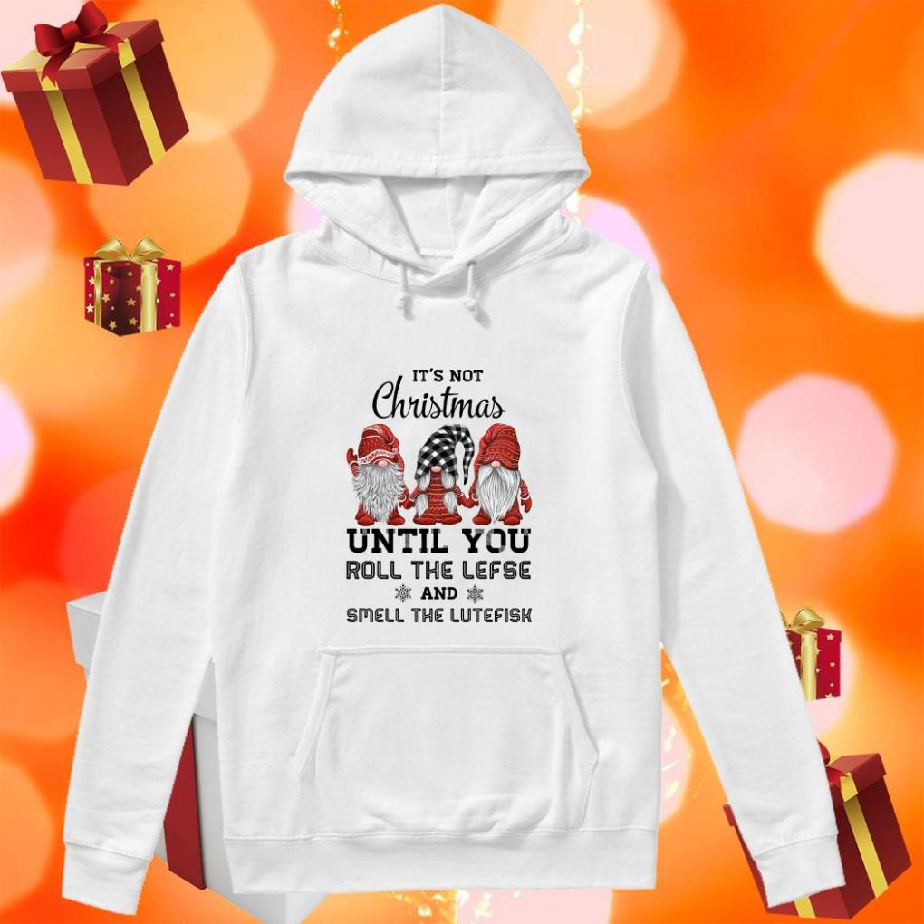 Gnomies It's not Christmas until you roll the lefse and smell the lutefisk hoodie