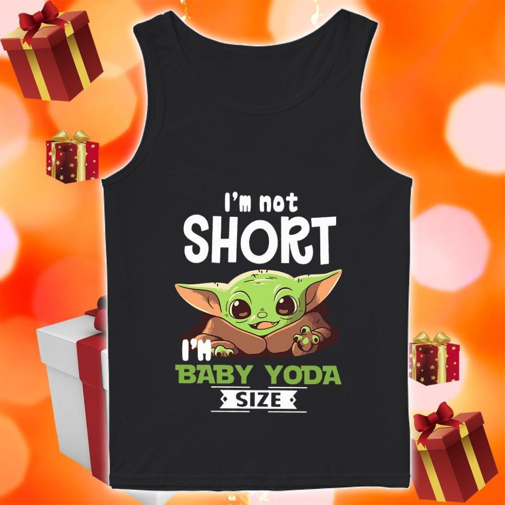 I'm not short I'm baby Yoda size tank top