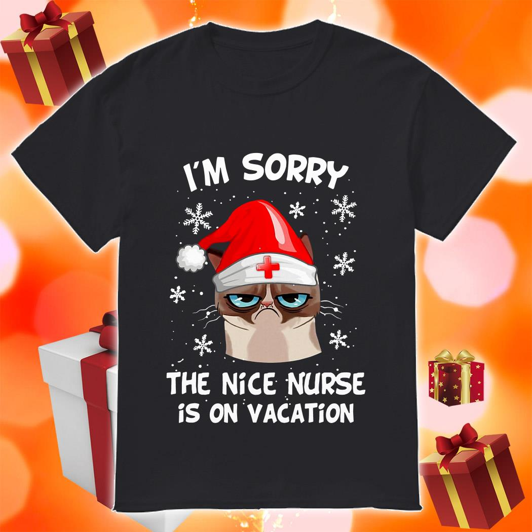 I'm sorry Grumpy cat the nice nurse is on vacation shirt