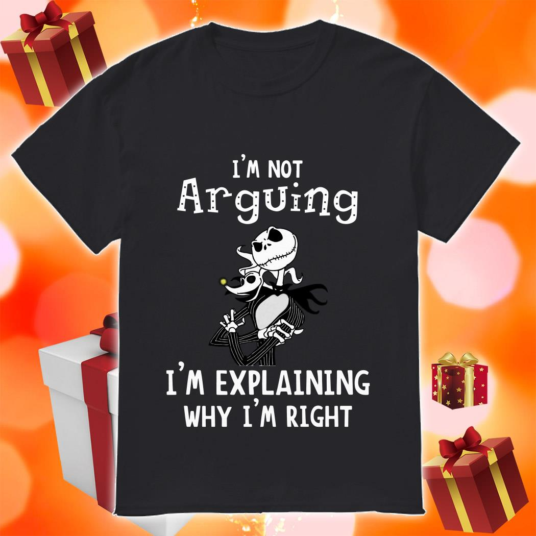 Jack Skellington not Arguining I'm explaining Why I'm Explaining Why I'm right shirt