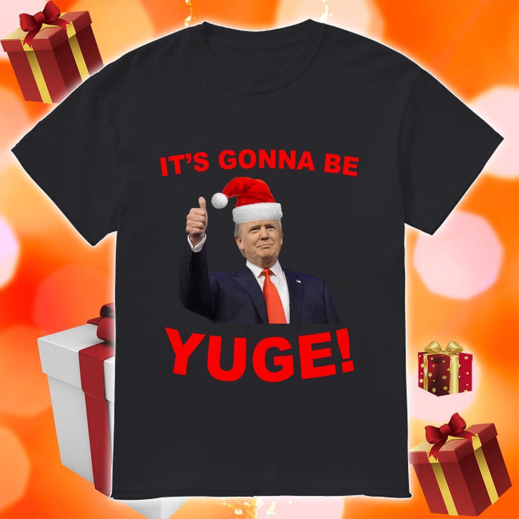 Trump Santa Claus it's gonna be Yuge shirt