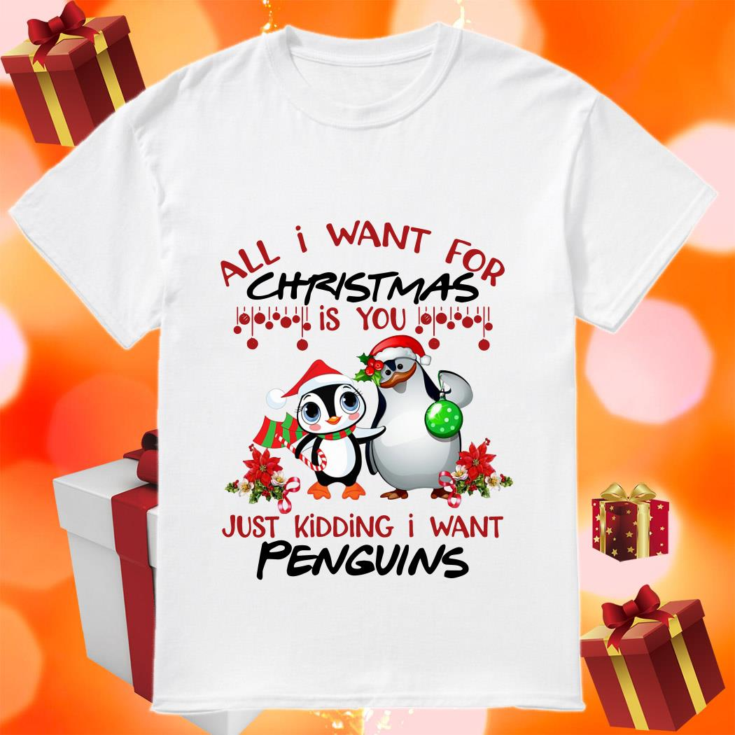 All I want for Christmas is you just kidding I want Penguins shirt