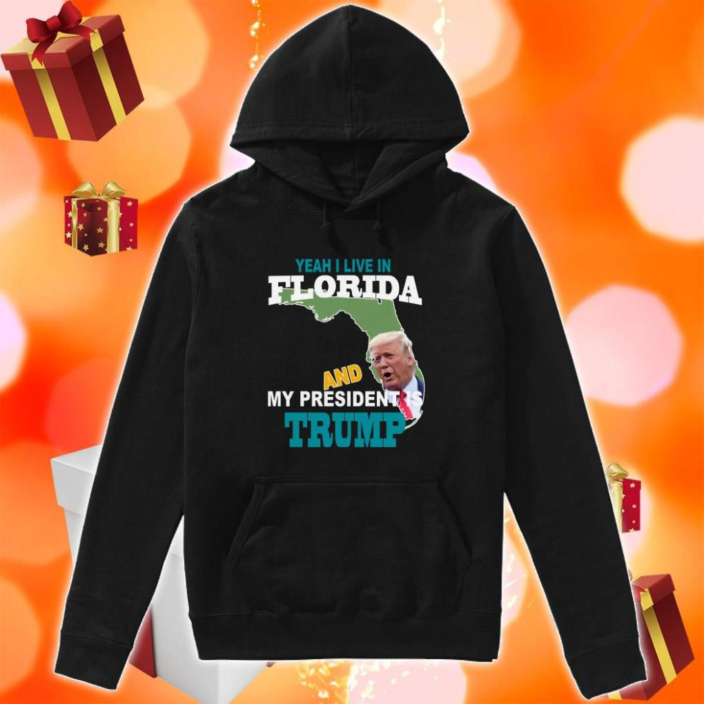 Yeah I live in Florida and my president Trump hoodie
