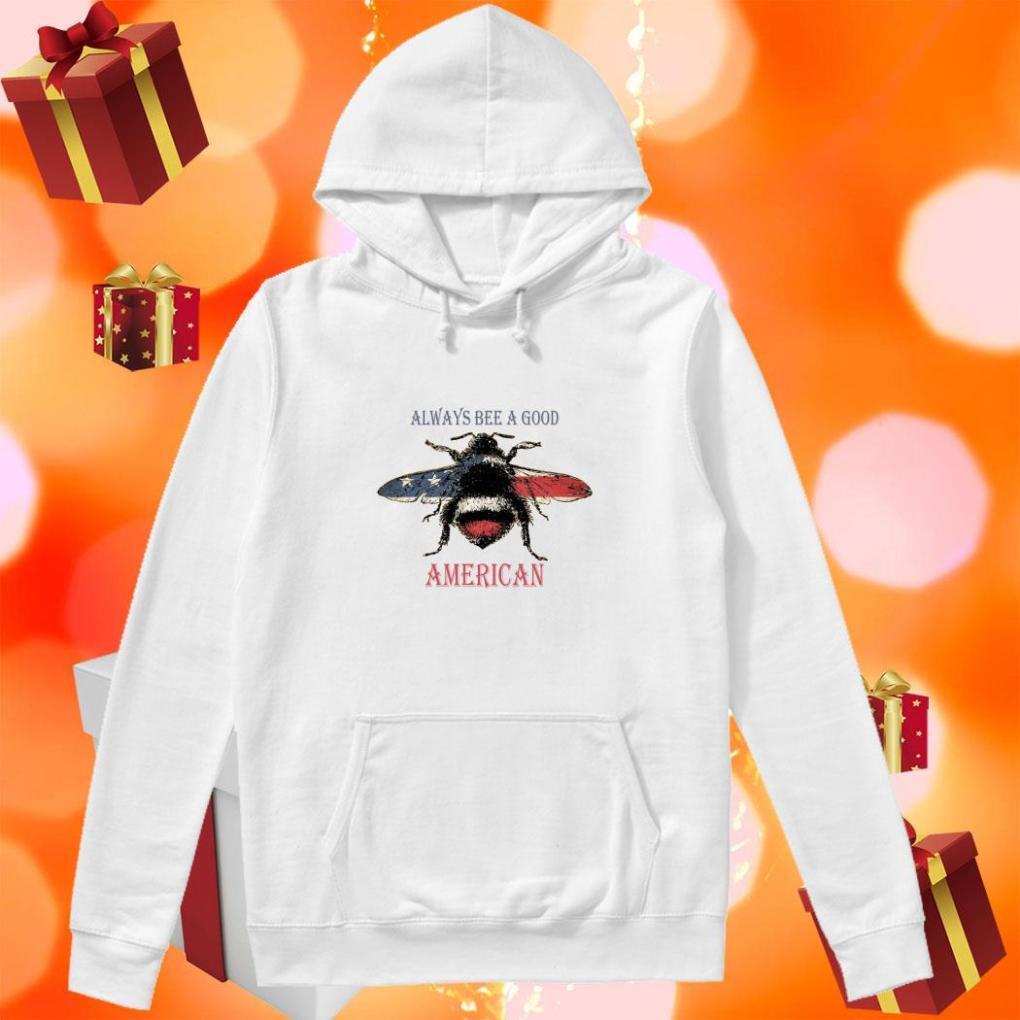 Always bee a good American hoodie