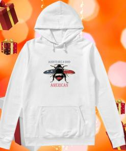 Always bee a good American hoodie