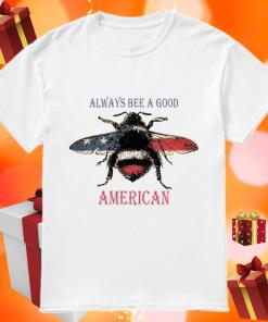 Always bee a good American shirt