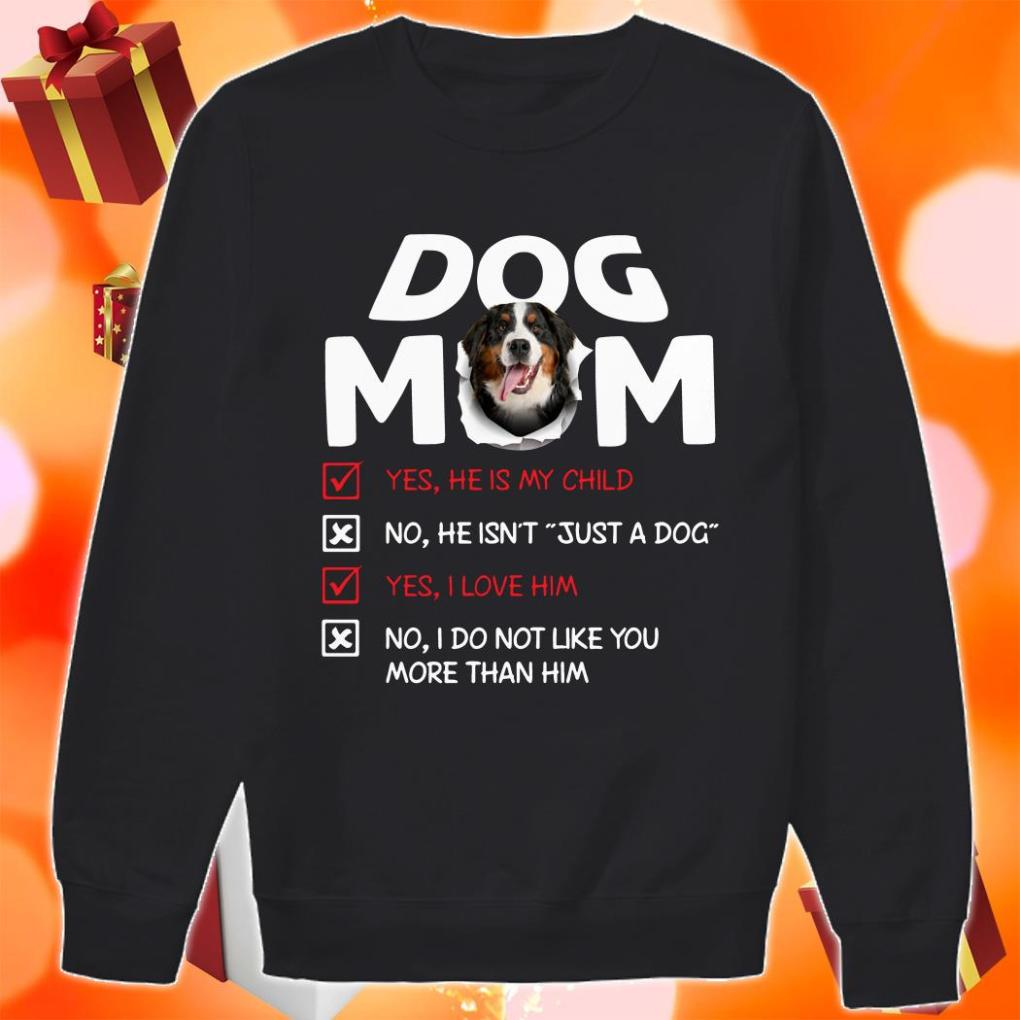 Bernese Mountain Dog Mom He is my child I love him sweater