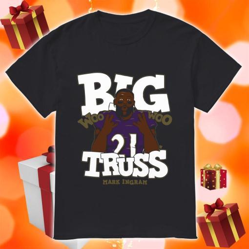 Big Truss Woo Woo Shirt Mark Ingram t-shirt