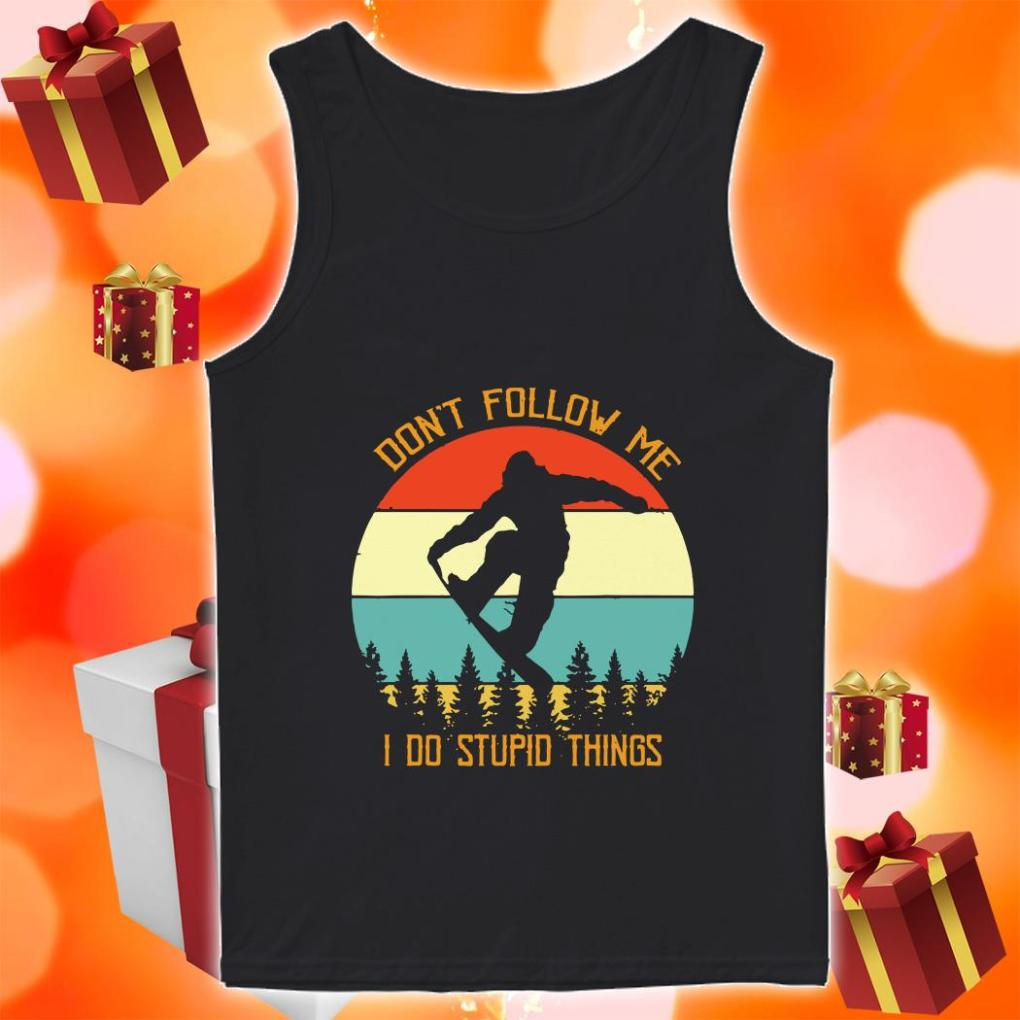 Bigfoot Snowboarding Don't Follow Me I Do Stupid Things Vintage tank top