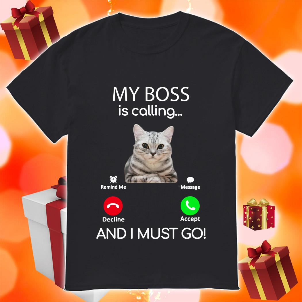 Cat My boss is calling and I must go shirt