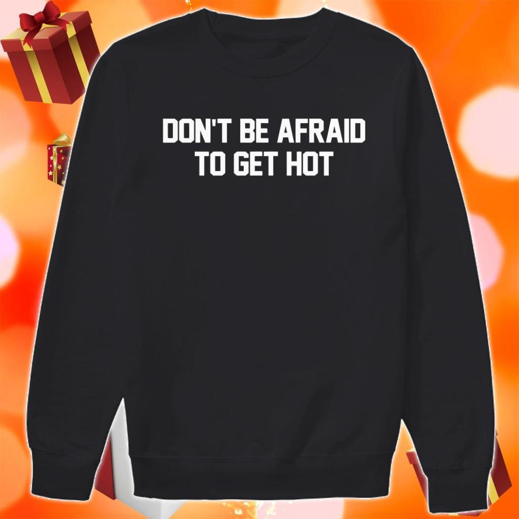 Don't be afraid to get hot shirt 2 Picturestees Clothing - T Shirt Printing on Demand