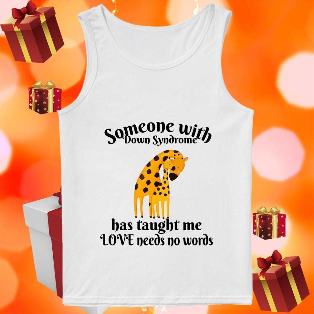 Giraffe someone with Down Syndrome has taught me love needs no words tank top