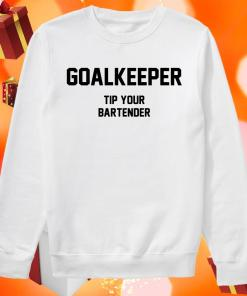 Goalkeeper Tip Your Bartender sweater