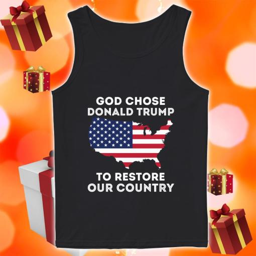 God Chose Donald Trump to restore our Country tank top