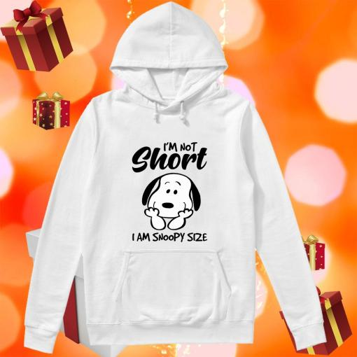 I'm not short I am snoopy size hoodie