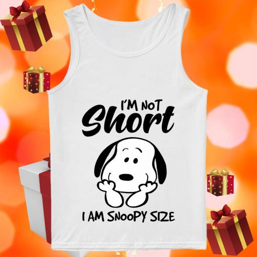 I'm not short I am snoopy size tank top