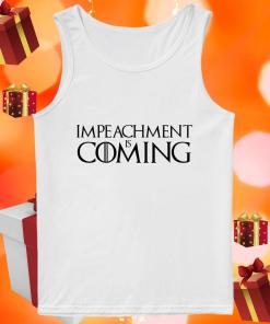 Impeachment is coming tank top