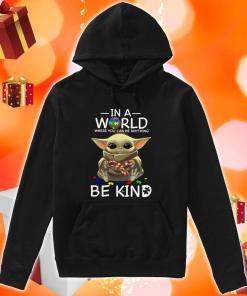 In a world where you can be anything be kind Baby Yoda Autism hoodie