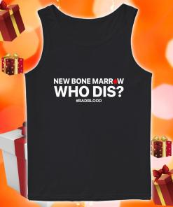 New Bone Marrow Who Dis #badblood tank top