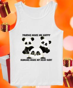 Pandas make me happy humans make my head hurt tank top