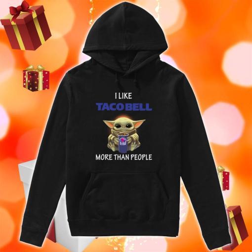 Baby Yoda I like Taco Bell more than people hoodie