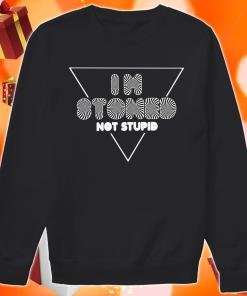 I'm Stoned not stupid Sweater