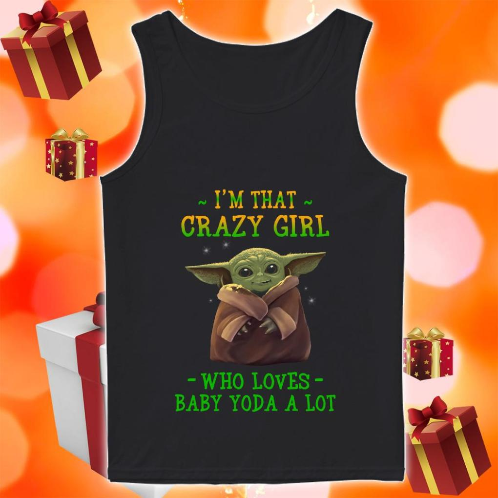 I'm that crazy girl who loves Baby Yoda a lot tank top