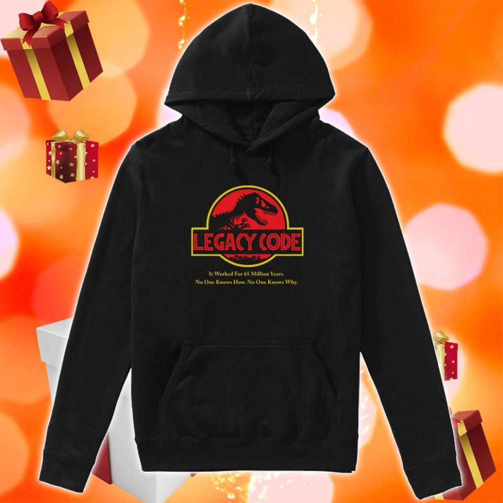 Legacy Code it worked for 65 million years no one know no one know why Hoodie